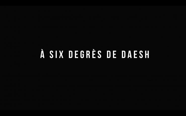 À SIX DEGRÉS DE DAESH